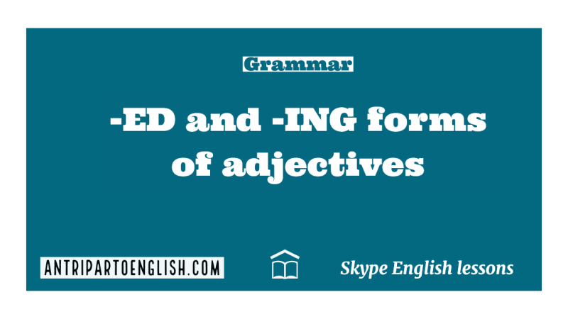 -ED and -ING Forms of Adjectives