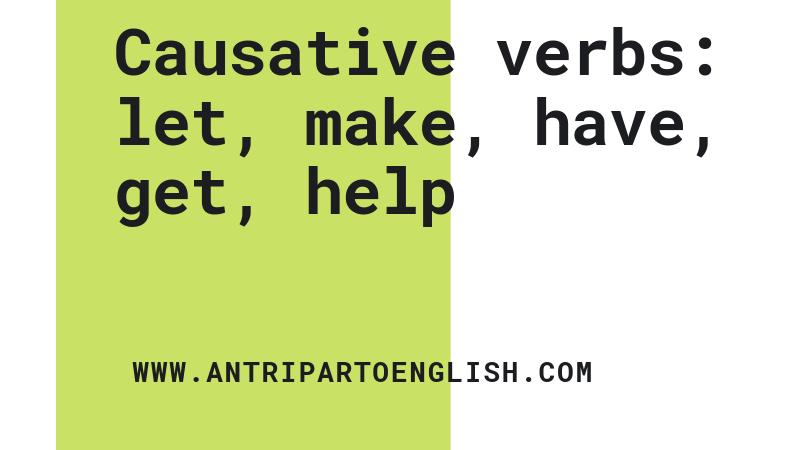 Causative verbs: let, make, have, get,help