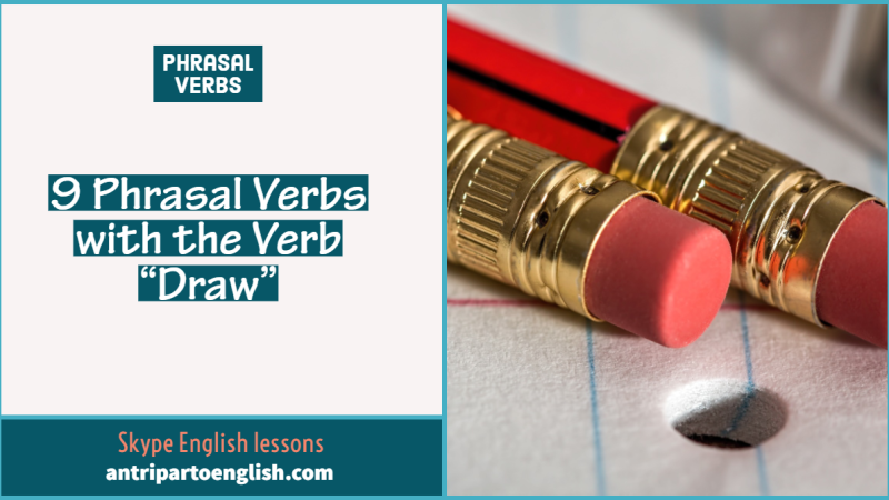 """9 phrasal verbs with the verb """"draw"""""""
